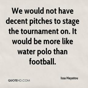 Issa Hayatou - We would not have decent pitches to stage the tournament on. It would be more like water polo than football.