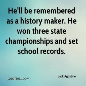 Jack Agostino - He'll be remembered as a history maker. He won three state championships and set school records.