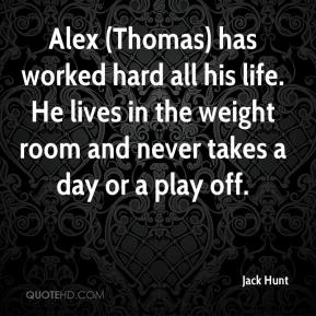Alex (Thomas) has worked hard all his life. He lives in the weight room and never takes a day or a play off.