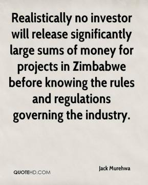 Jack Murehwa - Realistically no investor will release significantly large sums of money for projects in Zimbabwe before knowing the rules and regulations governing the industry.