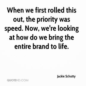Jackie Schutty - When we first rolled this out, the priority was speed. Now, we're looking at how do we bring the entire brand to life.