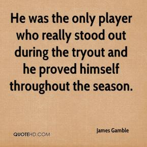 James Gamble - He was the only player who really stood out during the tryout and he proved himself throughout the season.