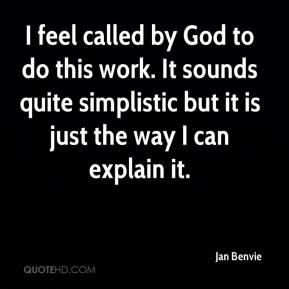 Jan Benvie - I feel called by God to do this work. It sounds quite simplistic but it is just the way I can explain it.