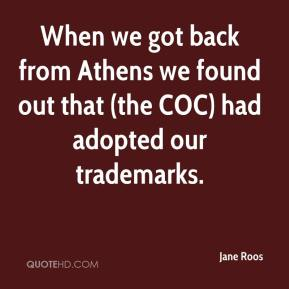 Jane Roos  - When we got back from Athens we found out that (the COC) had adopted our trademarks.