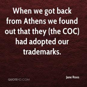 Jane Roos  - When we got back from Athens we found out that they (the COC) had adopted our trademarks.