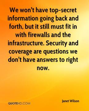Janet Wilson  - We won't have top-secret information going back and forth, but it still must fit in with firewalls and the infrastructure. Security and coverage are questions we don't have answers to right now.