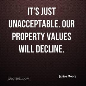 Janice Moore  - It's just unacceptable. Our property values will decline.