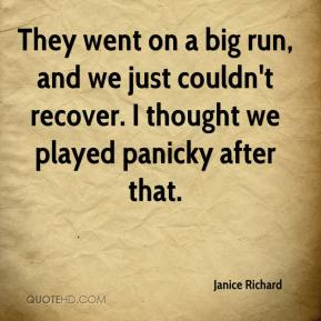Janice Richard  - They went on a big run, and we just couldn't recover. I thought we played panicky after that.