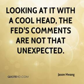 Jason Hwang - Looking at it with a cool head, the Fed's comments are not that unexpected.