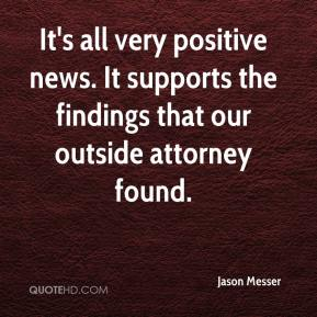 Jason Messer  - It's all very positive news. It supports the findings that our outside attorney found.