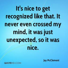 Jay McClement  - It's nice to get recognized like that. It never even crossed my mind, it was just unexpected, so it was nice.