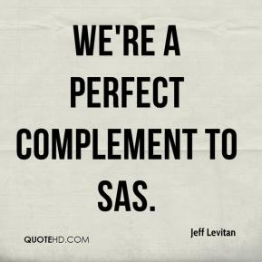 Jeff Levitan  - We're a perfect complement to SAS.