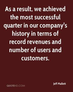 Jeff Mallett  - As a result, we achieved the most successful quarter in our company's history in terms of record revenues and number of users and customers.