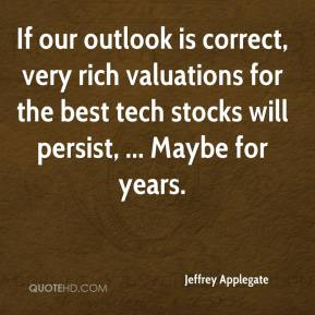 Jeffrey Applegate  - If our outlook is correct, very rich valuations for the best tech stocks will persist, ... Maybe for years.