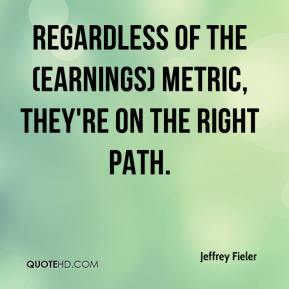 Jeffrey Fieler  - Regardless of the (earnings) metric, they're on the right path.