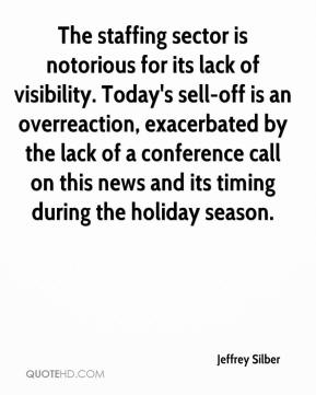 Jeffrey Silber  - The staffing sector is notorious for its lack of visibility. Today's sell-off is an overreaction, exacerbated by the lack of a conference call on this news and its timing during the holiday season.