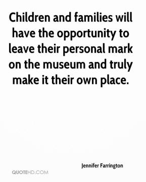 Children and families will have the opportunity to leave their personal mark on the museum and truly make it their own place.