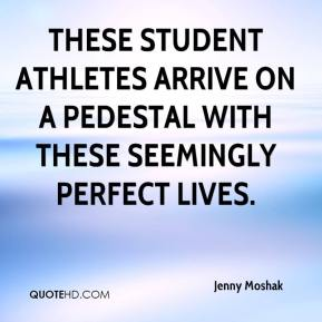 Jenny Moshak  - These student athletes arrive on a pedestal with these seemingly perfect lives.