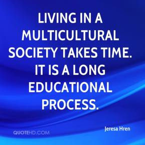 Jeresa Hren  - Living in a multicultural society takes time. It is a long educational process.