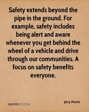 Safety extends beyond the pipe in the ground. For example, safety includes being alert and aware whenever you get behind the wheel of a vehicle and drive through our communities. A focus on safety benefits everyone.