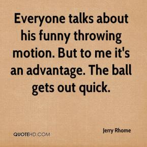 Jerry Rhome  - Everyone talks about his funny throwing motion. But to me it's an advantage. The ball gets out quick.
