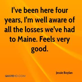 Jessie Boylan  - I've been here four years, I'm well aware of all the losses we've had to Maine. Feels very good.