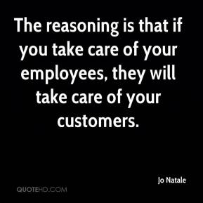 The reasoning is that if you take care of your employees, they will take care of your customers.
