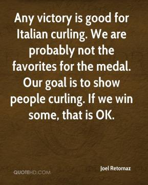 Joel Retornaz  - Any victory is good for Italian curling. We are probably not the favorites for the medal. Our goal is to show people curling. If we win some, that is OK.
