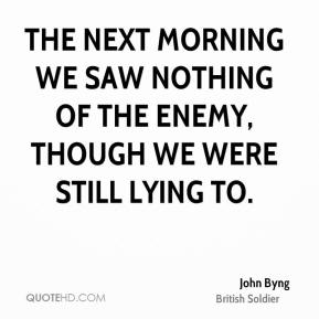 John Byng - The next morning we saw nothing of the enemy, though we were still lying to.