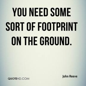 John Reeve  - You need some sort of footprint on the ground.
