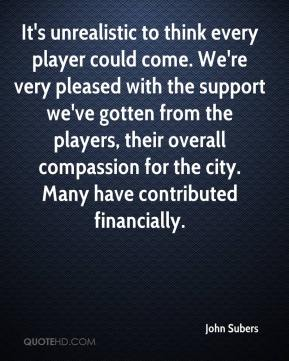 It's unrealistic to think every player could come. We're very pleased with the support we've gotten from the players, their overall compassion for the city. Many have contributed financially.