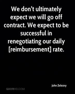 John Zelezny  - We don't ultimately expect we will go off contract. We expect to be successful in renegotiating our daily [reimbursement] rate.