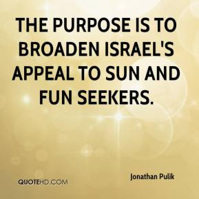 Jonathan Pulik  - The purpose is to broaden Israel's appeal to sun and fun seekers.