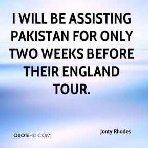 Jonty Rhodes  - I will be assisting Pakistan for only two weeks before their England tour.