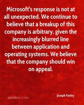 Joseph Farley  - Microsoft's response is not at all unexpected. We continue to believe that a breakup of this company is arbitrary, given the increasingly blurred line between application and operating systems. We believe that the company should win on appeal.