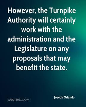 Joseph Orlando  - However, the Turnpike Authority will certainly work with the administration and the Legislature on any proposals that may benefit the state.