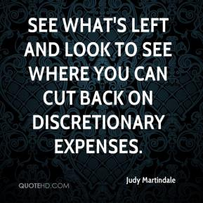 Judy Martindale  - See what's left and look to see where you can cut back on discretionary expenses.