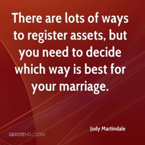 Judy Martindale  - There are lots of ways to register assets, but you need to decide which way is best for your marriage.