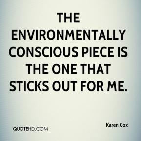 Karen Cox  - The environmentally conscious piece is the one that sticks out for me.