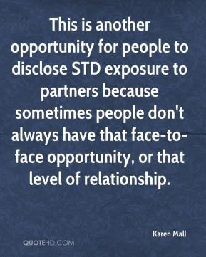Karen Mall  - This is another opportunity for people to disclose STD exposure to partners because sometimes people don't always have that face-to-face opportunity, or that level of relationship.