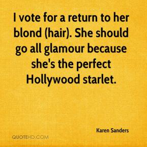 Karen Sanders  - I vote for a return to her blond (hair). She should go all glamour because she's the perfect Hollywood starlet.