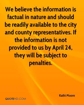 Kathi Moore  - We believe the information is factual in nature and should be readily available to the city and county representatives. If the information is not provided to us by April 24, they will be subject to penalties.