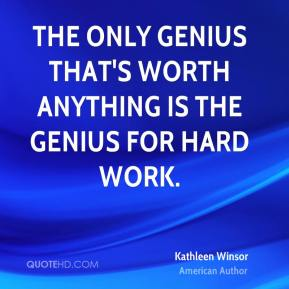 The only genius that's worth anything is the genius for hard work.