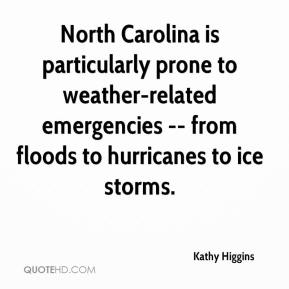 Kathy Higgins  - North Carolina is particularly prone to weather-related emergencies -- from floods to hurricanes to ice storms.