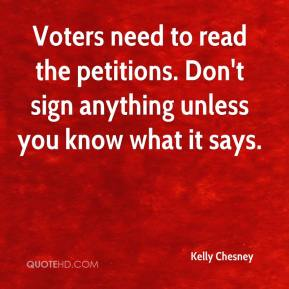 Kelly Chesney  - Voters need to read the petitions. Don't sign anything unless you know what it says.