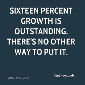 Sixteen percent growth is outstanding. There's no other way to put it.
