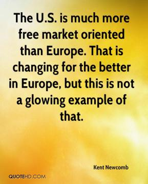 Kent Newcomb  - The U.S. is much more free market oriented than Europe. That is changing for the better in Europe, but this is not a glowing example of that.