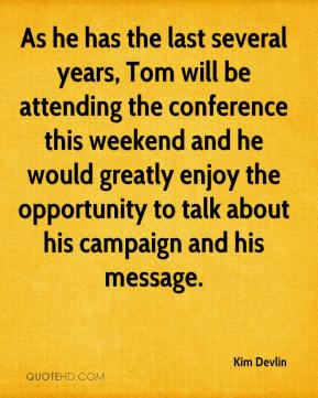 As he has the last several years, Tom will be attending the conference this weekend and he would greatly enjoy the opportunity to talk about his campaign and his message.