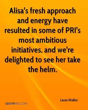 Laura Walker  - Alisa's fresh approach and energy have resulted in some of PRI's most ambitious initiatives, and we're delighted to see her take the helm.