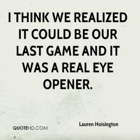 Lauren Hoisington  - I think we realized it could be our last game and it was a real eye opener.